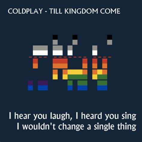 coldplay kingdom come till kingdom come on tumblr