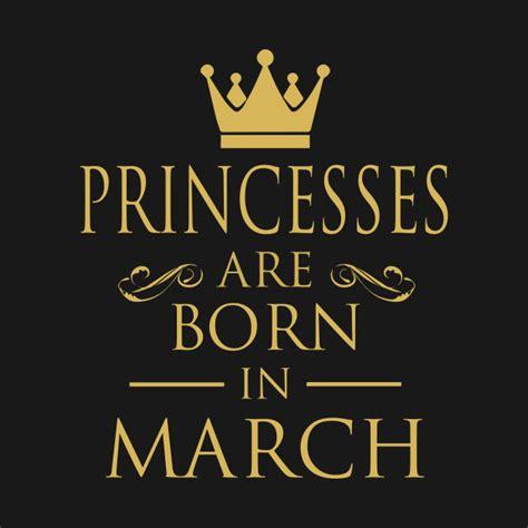 Tshirt Kaos Princess Born In March princess birthday princesses are born in march princess
