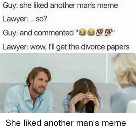 Funny Lawyer Memes - guy she liked another man s meme lawyer so guy and