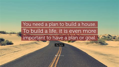 i want to build houses for a living zig ziglar quote you need a plan to build a house to