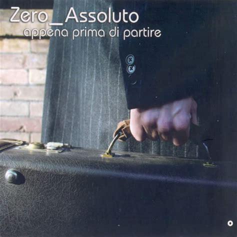 testo sei parte di me zero assoluto zero assoluto appena prima di partire album all world
