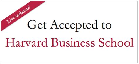 What It Takes To Get Into Harvard Mba by Get Accepted To Harvard Business School Free Webinar