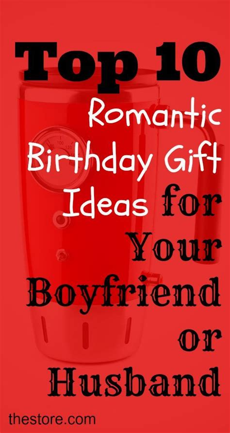 what are the top 10 birthday gift ideas for your boyfriend or husband find out here