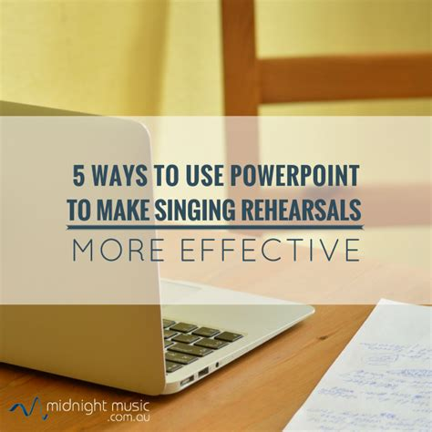 5 Effective Ways To Make 5 Ways To Use Powerpoint To Make Your Singing Rehearsals
