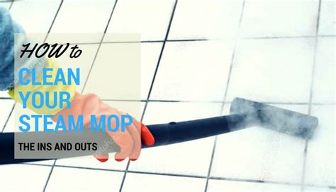 how to clean ins the ins and outs of how to clean your steam mop top reveal