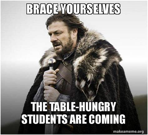 Make A Brace Yourself Meme - brace yourselves the table hungry students are coming