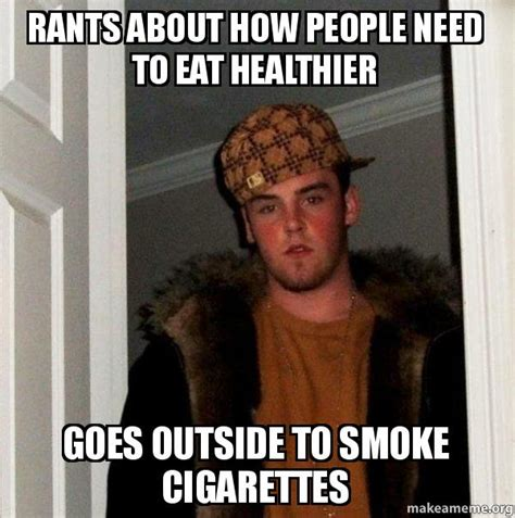 Cigarettes Meme - rants about how people need to eat healthier goes outside