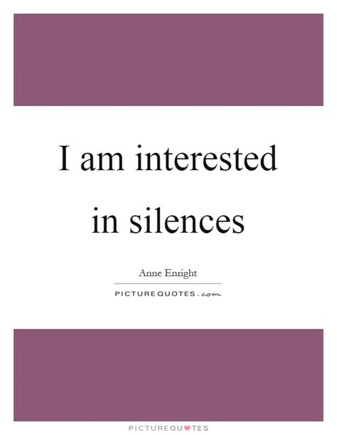 i am interested in silences picture quotes