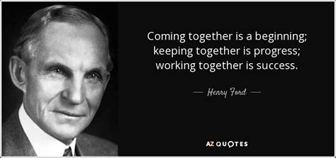 henry ford quote coming together is a beginning keeping