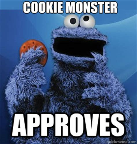 Cookie Meme - cookie monster approves cookie monster quickmeme