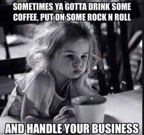 Sometimes Ya Gotta Go There On Pinterest Mood Swings Health | coffee memes vcoffee