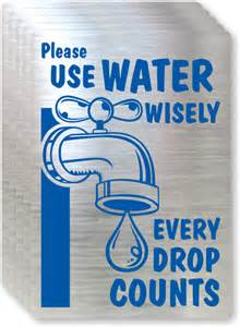 Every Drop Counts Essay by Use Water Wisely Sign Conserve Water Sign Sku Lb 1586