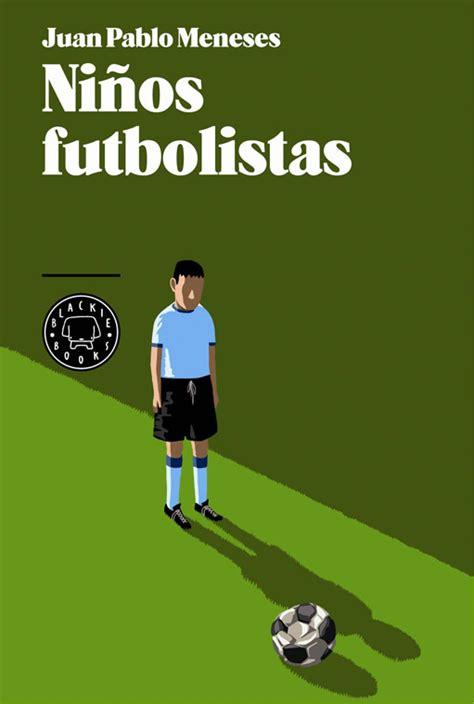 libro a life in football 860 8 03 4 men la exportaci 243 n m 225 s exitosa de am 233 rica latina es la carne de futbolista pero