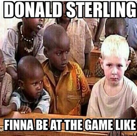Donald Sterling Memes - hilarious or harmful see the donald sterling memes that
