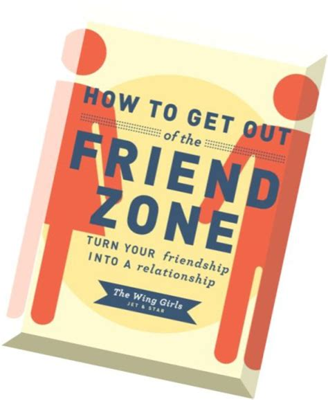 how to get out of the friendzone download how to get out of the friend zone turn your