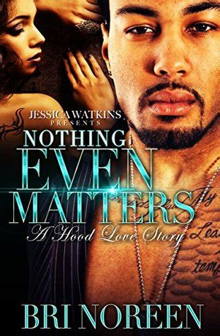 nothing even matters nothing even matters by bri noreen