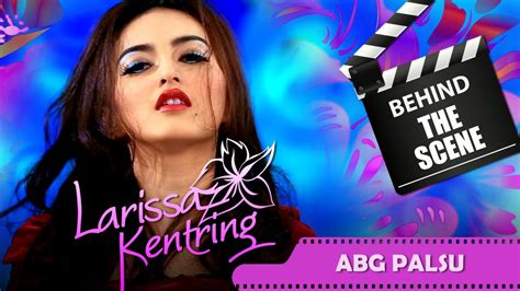 download mp3 gac indonesia larissa kentring behind the scenes video klip abg