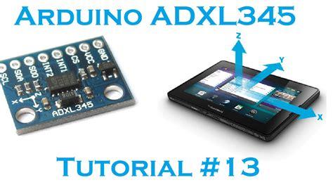 tutorial arduino accelerometer arduino 13 3 axis accelerometer adxl 345 i2c robots