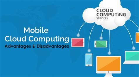 cloud mobile advantages and disadvantages of mobile cloud computing