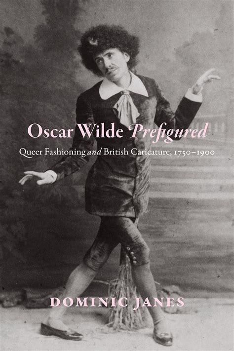 Oscar Wilde Oscar Wilde Prefigured Fashioning And