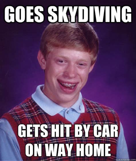 Lick Meme - goes skydiving gets hit by car on way home bad luck