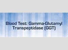 Blood Test: Gamma-Glutamyl Transpeptidase (GGT) Gamma Glutamyl Transferase