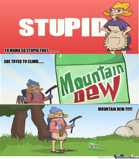 Mountain Dew Meme - trying to climb mountain dew by trollofawesome meme