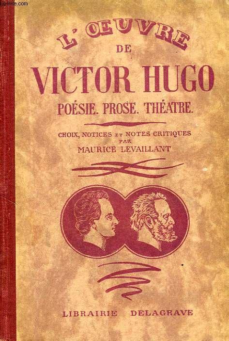 themes abordes par victor hugo l oeuvre de victor hugo poesie prose theatre hugo