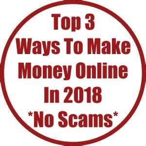 No Scam Online Money Making - top 3 ways to make money online in 2018 no scams work anywhere now