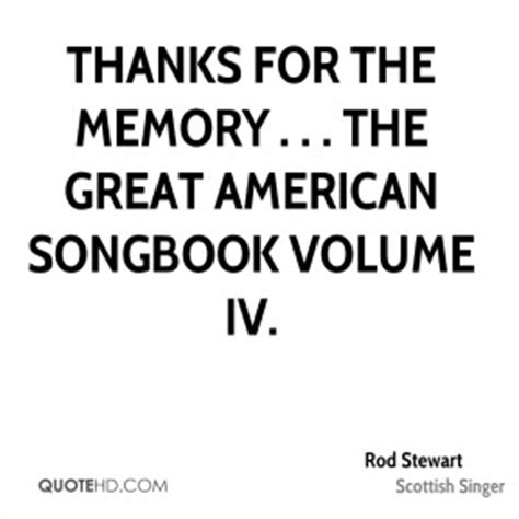 Rod Stewart Thanks For The Memory The Great American Songbook Vol Iv thanks quotes page 10 quotehd