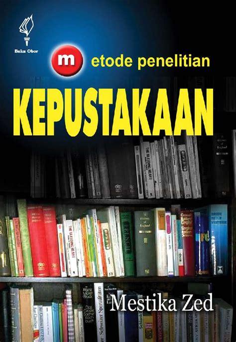 Yayasan Obor Metodologi Penelitian Kebidanan metode penelitian kepustakaan book by mestika zed gramedia digital
