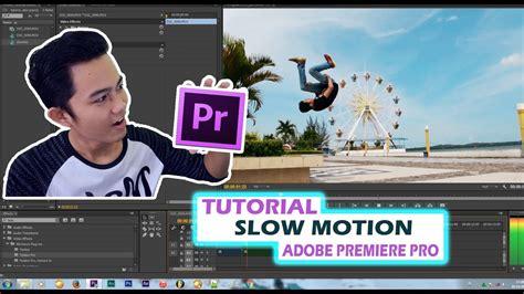 adobe premiere pro slow motion adobe premiere pro tutorial slow motion twixtor bahasa