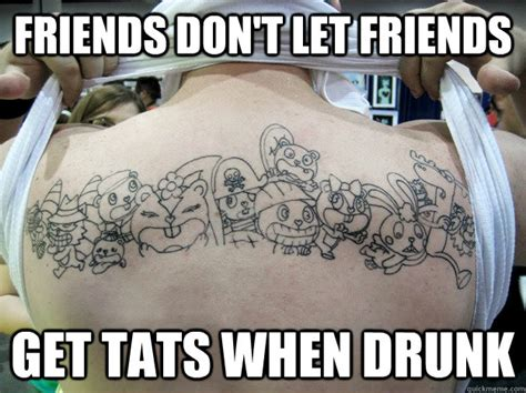 Drunk Sex Meme - friends don t let friends get tats when drunk real happy