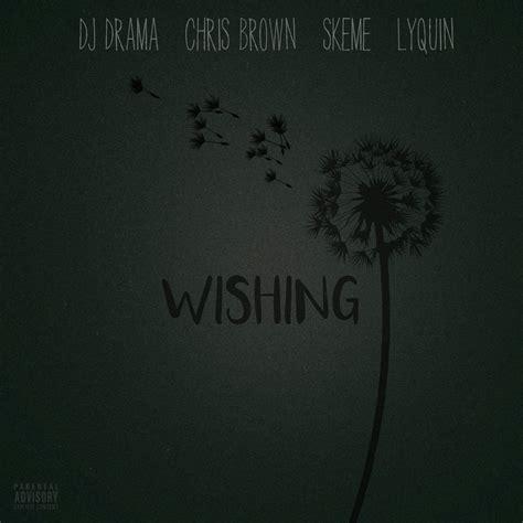 wishing for new dj drama wishing feat chris brown skeme