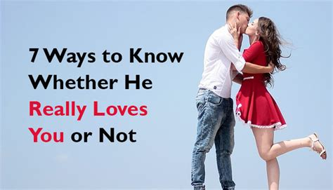 7 Ways To Hes A by 7 Ways To Whether He Really You Or Not
