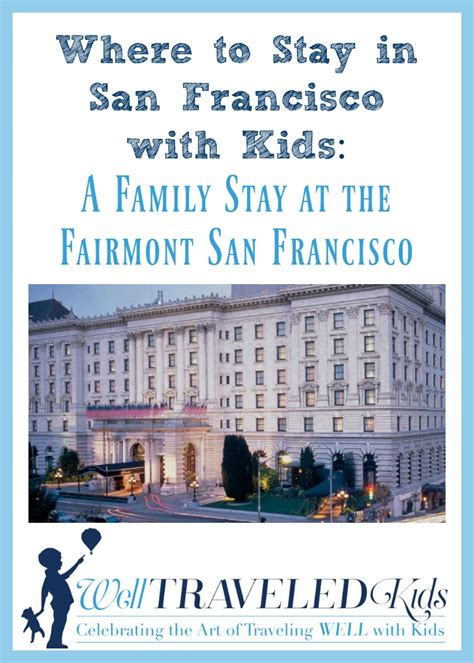 where to stay in san francisco family hotels well traveled kids luxury family stay fairmont san