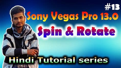 vegas pro tutorial in hindi hindi how to spin rotate video clips in sony vegas pro