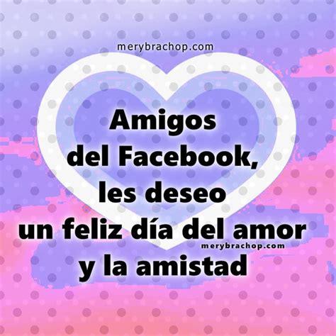 imagenes dia del amor y la amistad para amigos imagui frases de amistad para amigos del facebook en el d 237 a del