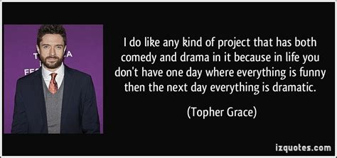 s day quotes topher grace i do like any of project that has both comedy and