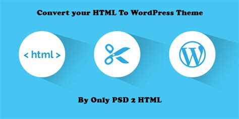 reasons to convert your html to wordpress theme psd to