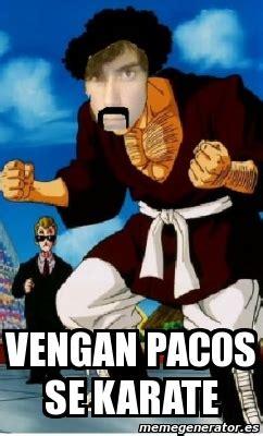 Karate Meme Generator - meme personalizado vengan pacos se karate 2024728