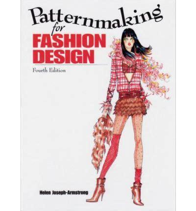 patternmaking for fashion design helen joseph armstrong fourth edition patternmaking for fashion design helen armstrong