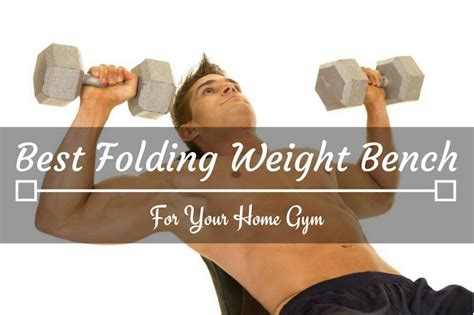 best folding weight bench how to choose the best folding weight bench for your home gym