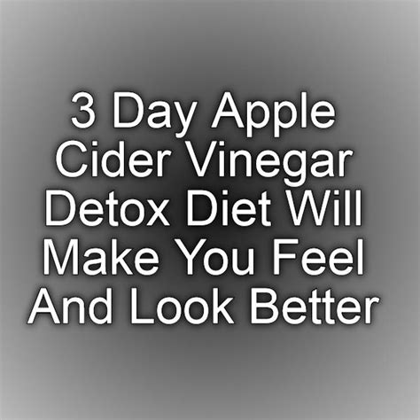 Detoxing Feeling by 3 Day Apple Cider Vinegar Detox Diet Feel And Look