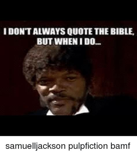 Samuel L Jackson Pulp Fiction Meme - idontalways quote the bible but when ido samuelljackson