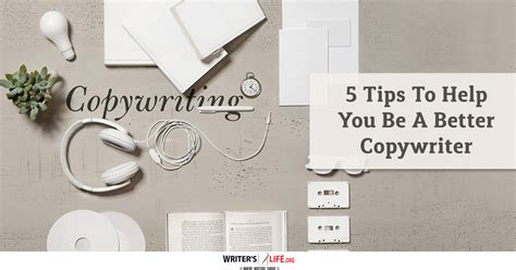 how to be a better copywriter 5 tips to help you be a better copywriter writer s org