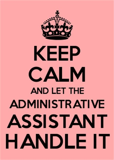 keep calm and let the admin assistant handle it be more