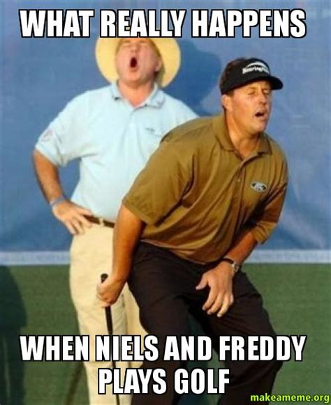 What A Meme - what really happens when niels and freddy plays golf make a meme