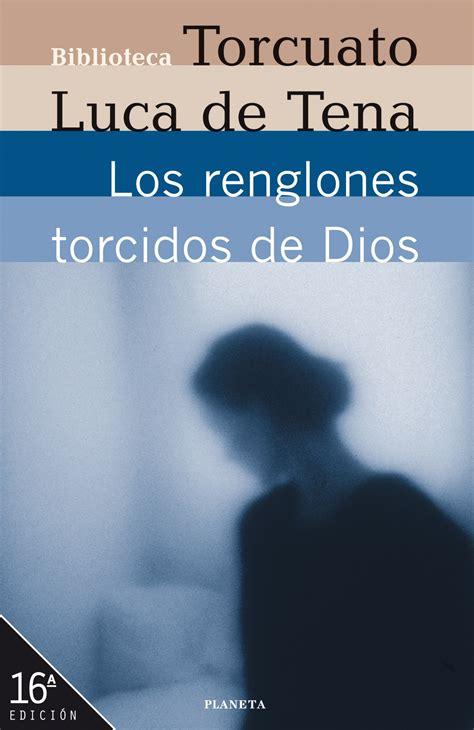 libro los renglones torcidos de los renglones torcidos de dios torcuato luca de tena lecturas compartidas