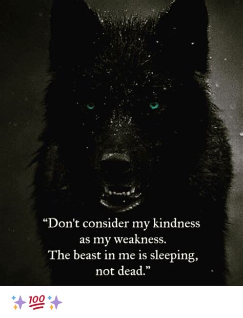 don t consider my kindness as my weakness the beast in me